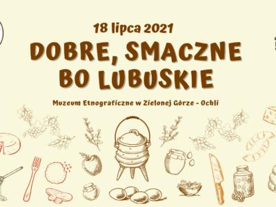 18-07-2021 Dobre, smaczne bo Lubuskie